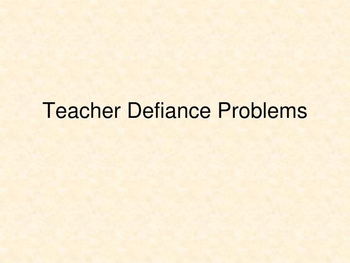 Teacher Defiance Problems