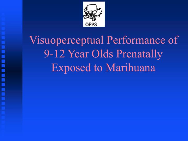 Visuoperceptual Performance of 9-12 Year Olds Prenatally Exposed to Marihuana
