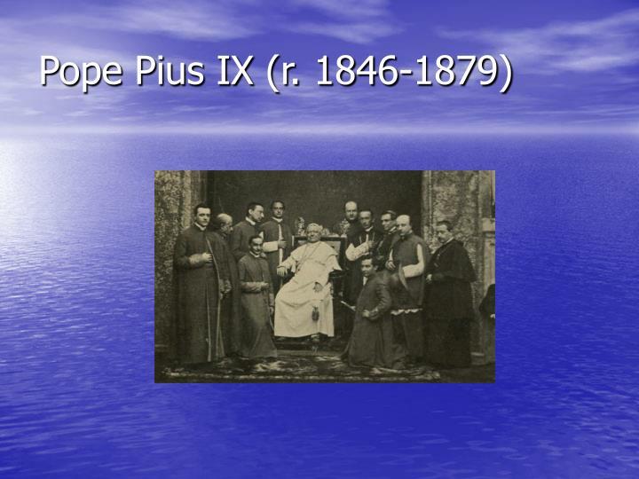 Pope Pius IX (r. 1846-1879)