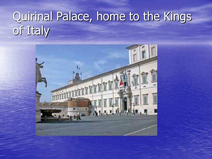 Quirinal Palace, home to the Kings of Italy