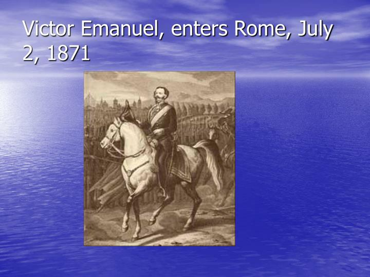 Victor Emanuel, enters Rome, July 2, 1871