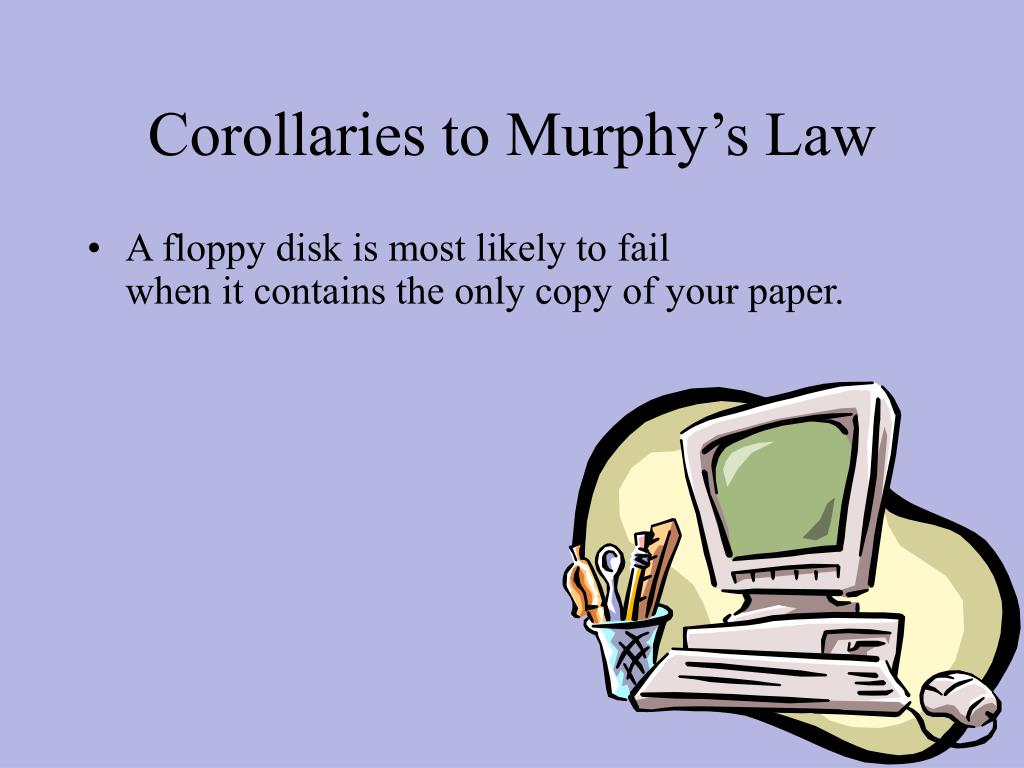 Corollaries to Murphy's Law