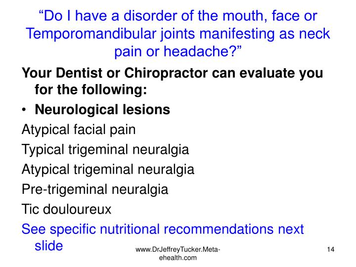 """Do I have a disorder of the mouth, face or Temporomandibular joints manifesting as neck pain or headache?"""