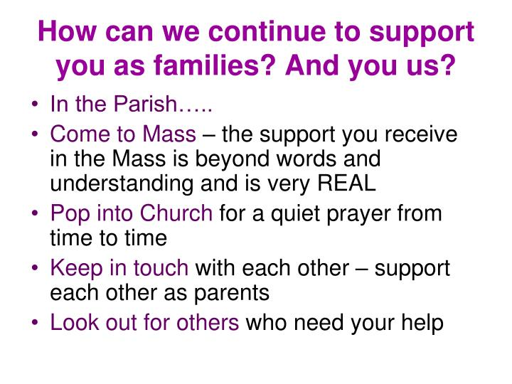 How can we continue to support you as families? And you us?