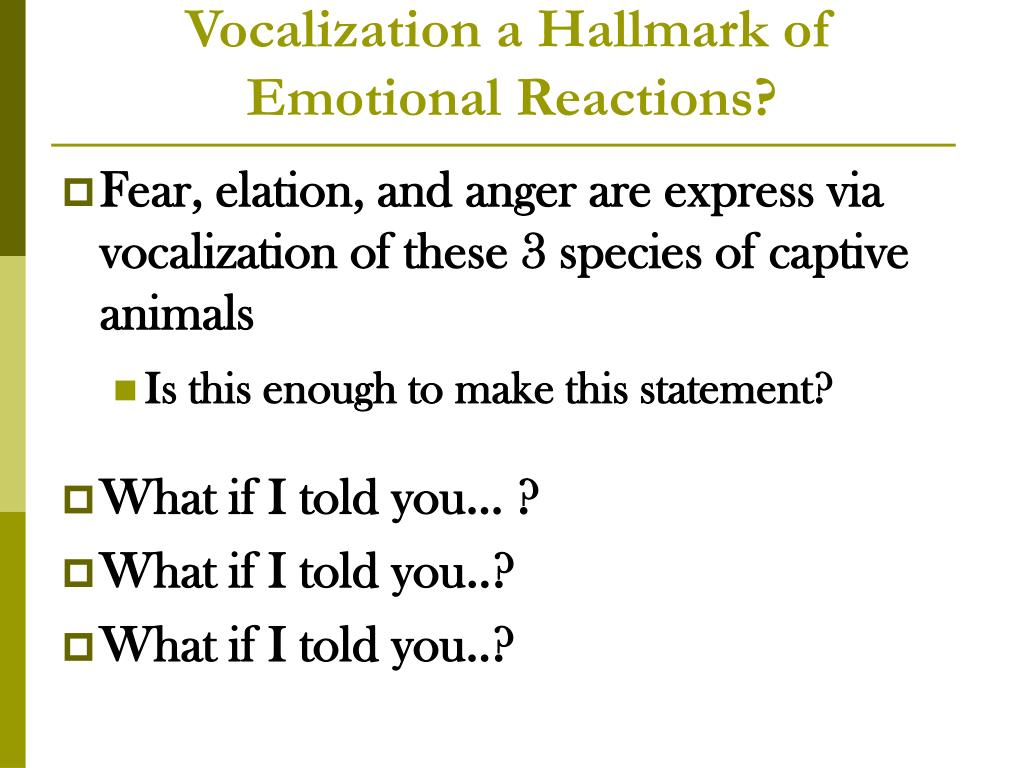 Vocalization a Hallmark of Emotional Reactions?