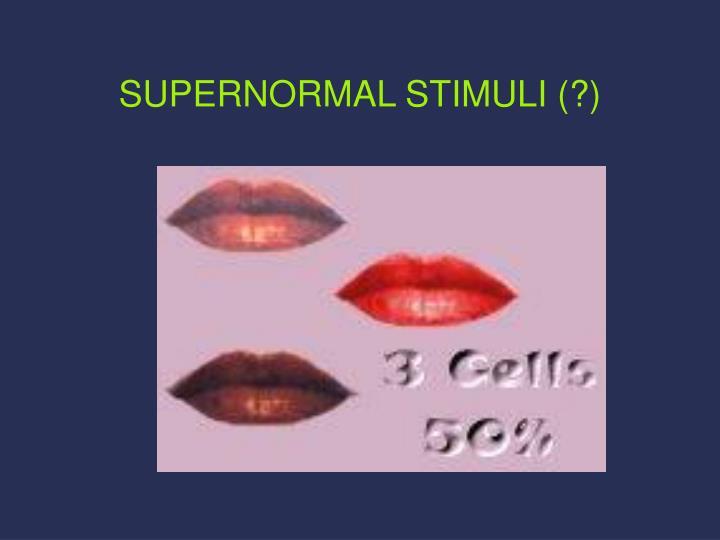 SUPERNORMAL STIMULI (?)