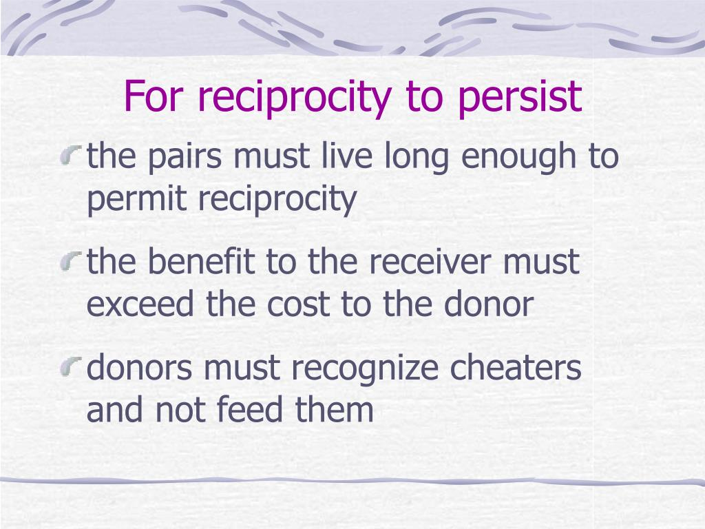 For reciprocity to persist