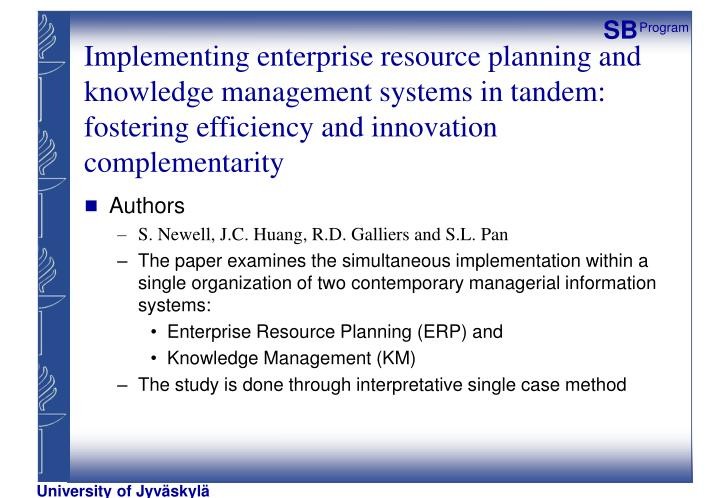 Implementing enterprise resource planning and knowledge management systems in tandem: fostering efficiency and innovation complementarity