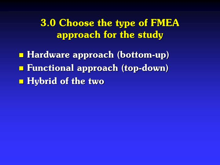 3.0 Choose the type of FMEA approach for the study