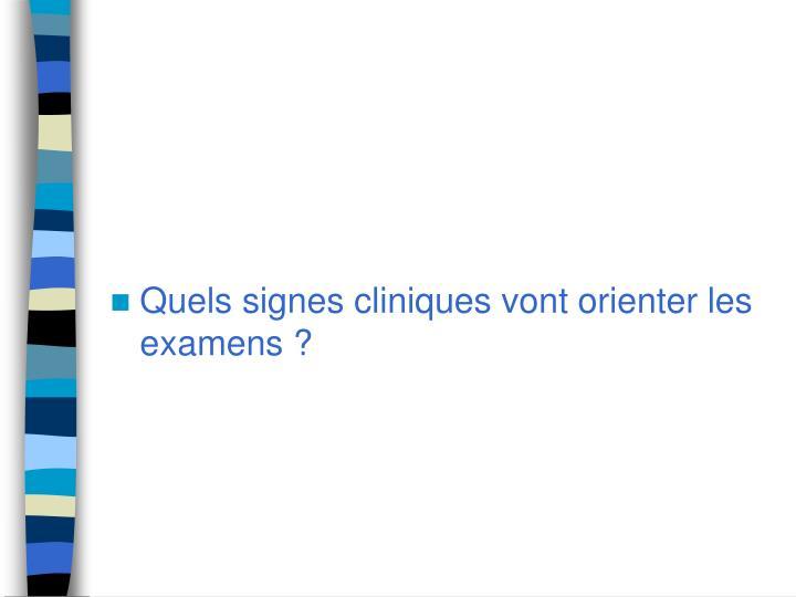 Quels signes cliniques vont orienter les examens ?