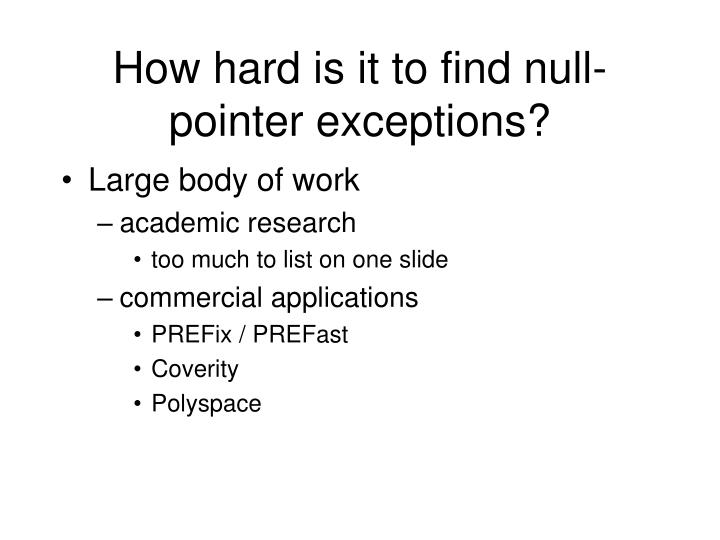 How hard is it to find null pointer exceptions