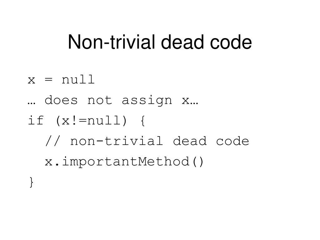 Non-trivial dead code