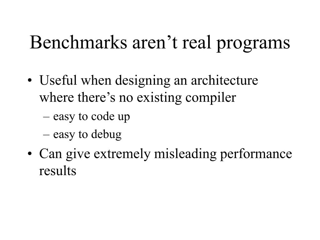Benchmarks aren't real programs