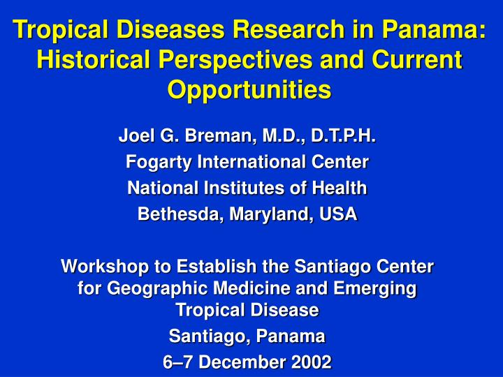 Tropical diseases research in panama historical perspectives and current opportunities l.jpg