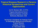 tropical diseases research in panama historical perspectives and current opportunities