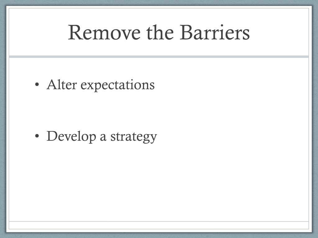 Remove the Barriers