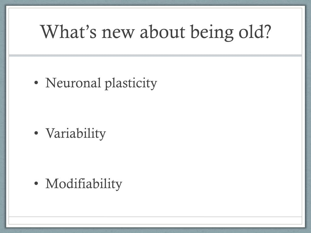 What's new about being old?