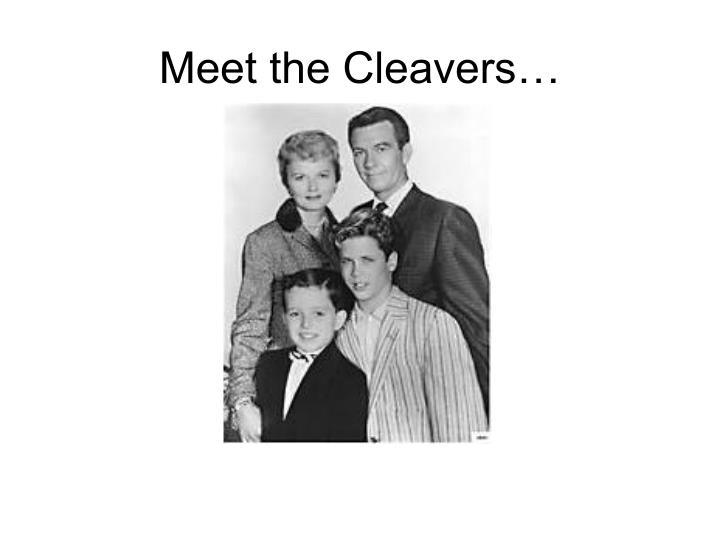 Meet the Cleavers…