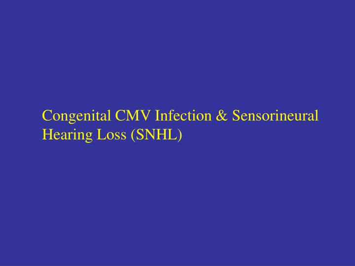Congenital CMV Infection & Sensorineural Hearing Loss (SNHL)