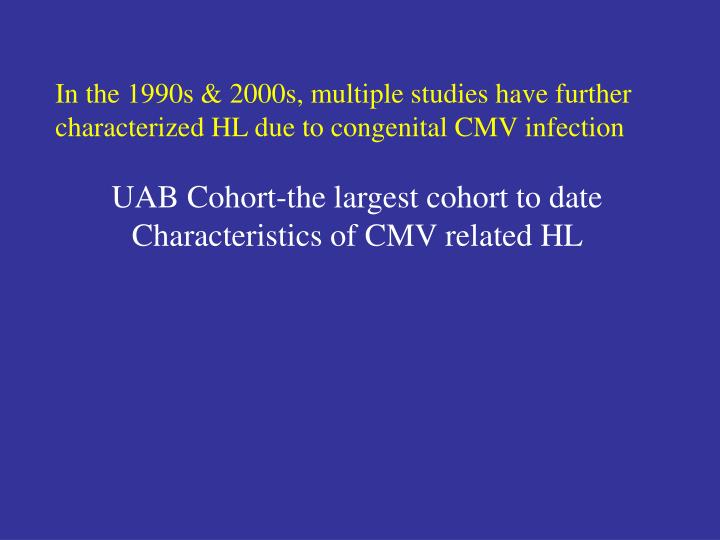 In the 1990s & 2000s, multiple studies have further characterized HL due to congenital CMV infection