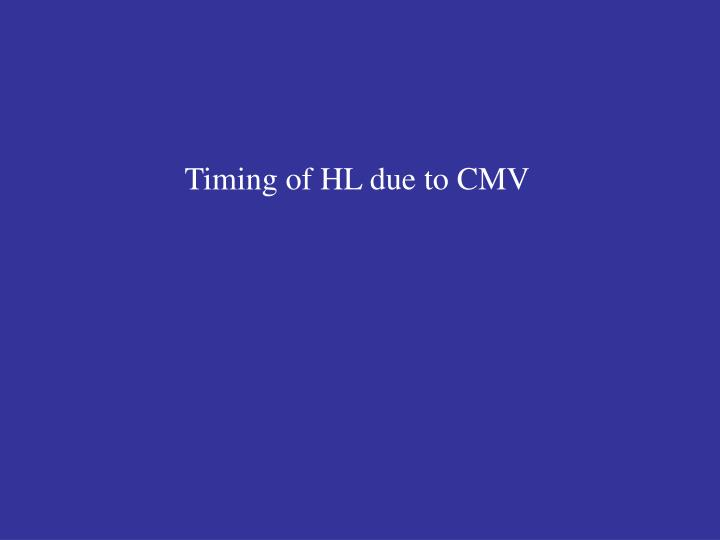 Timing of HL due to CMV