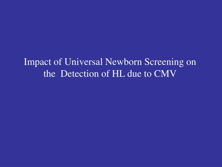 Impact of Universal Newborn Screening on the  Detection of HL due to CMV