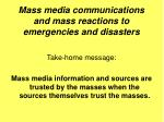mass media communications and mass reactions to emergencies and disasters1