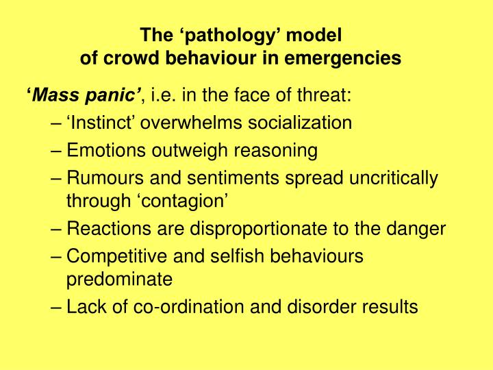 The pathology model of crowd behaviour in emergencies