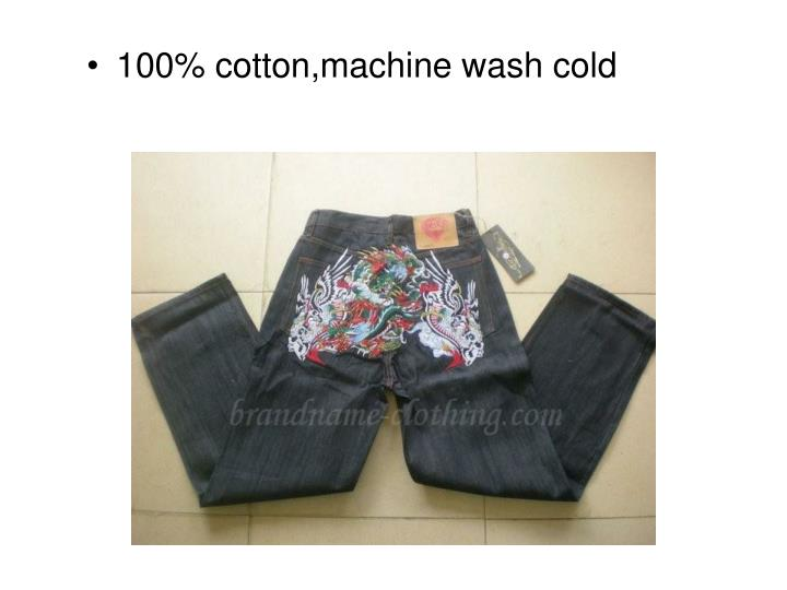 100% cotton,machine wash cold