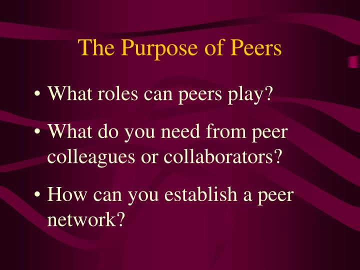 The Purpose of Peers