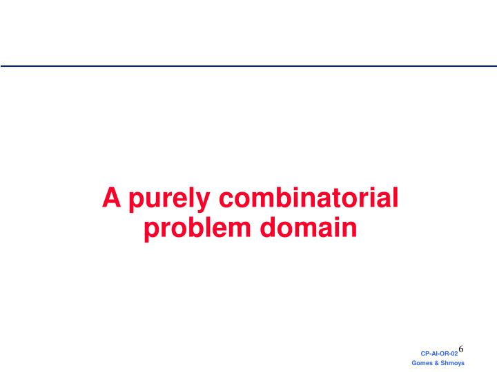 A purely combinatorial     problem domain