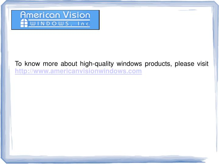To know more about high-quality windows products, please visit