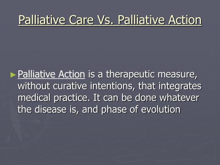Palliative Care Vs. Palliative Action