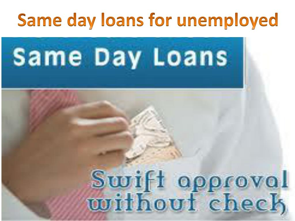 Same day loans for unemployed