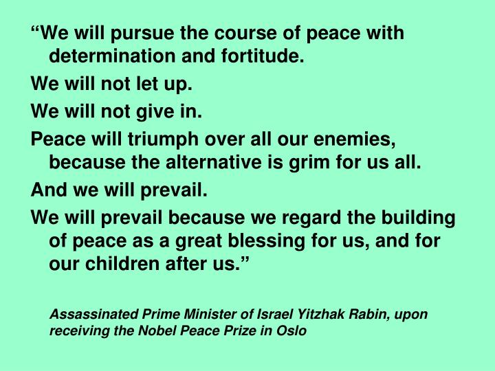 """We will pursue the course of peace with determination and fortitude."