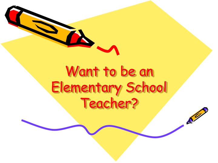 Want to be an elementary school teacher