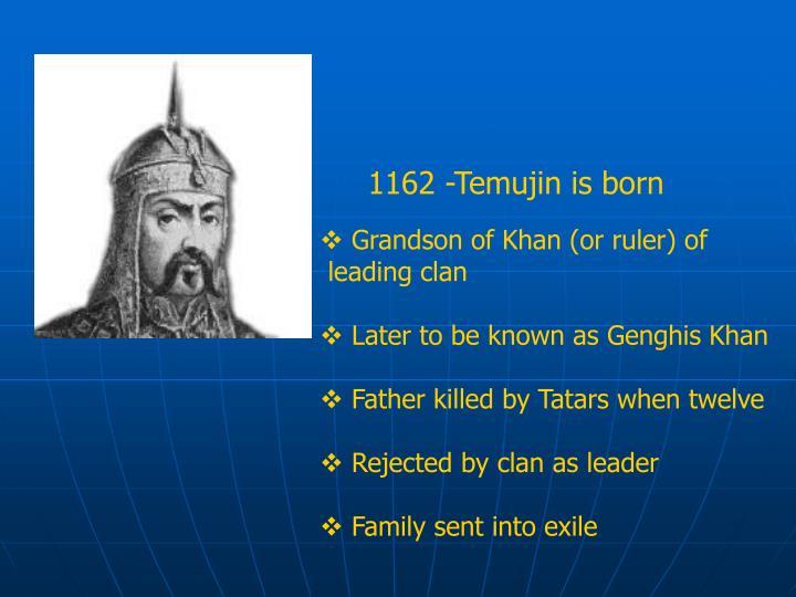 1162 -Temujin is born
