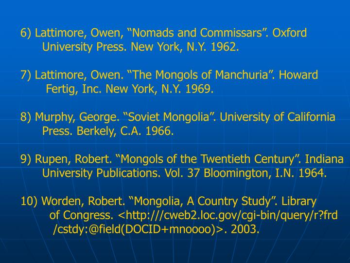 "6) Lattimore, Owen, ""Nomads and Commissars"". Oxford"
