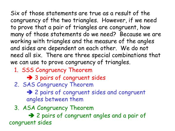 Six of those statements are true as a result of the congruency of the two triangles.  However, if we...