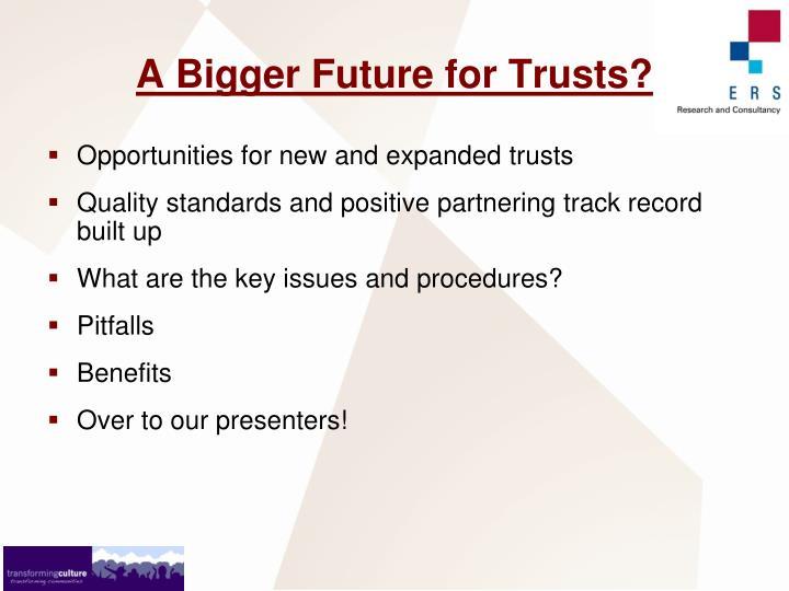 A Bigger Future for Trusts?