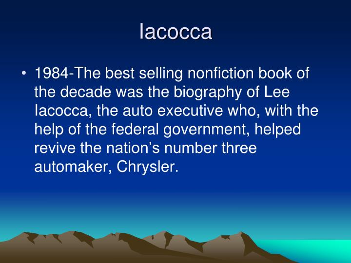 an autobiography lee iacocca essay Iacocca: an autobiography is lee iacocca 's best selling autobiography , co-authored with william novak and originally published in 1984 most of the book is taken up with reminiscences of iacocca's career in the car industry, first with the ford motor company , then the chrysler corporation.
