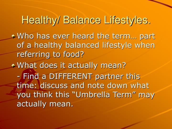 Healthy/ Balance Lifestyles.