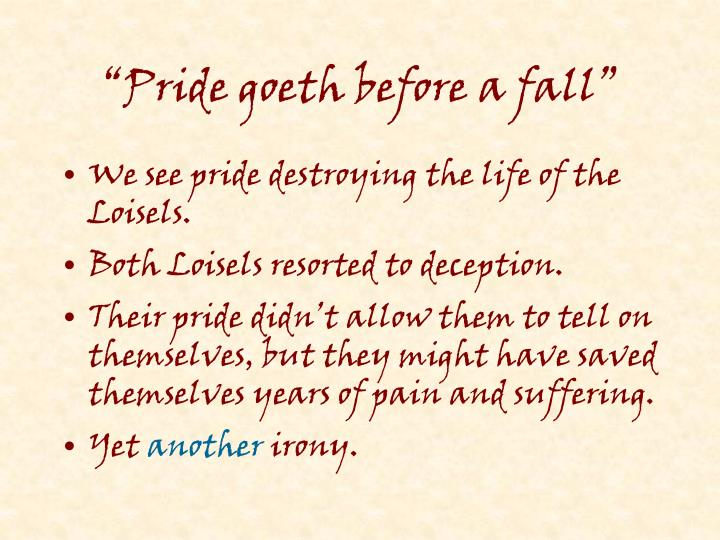 """Pride goeth before a fall"""