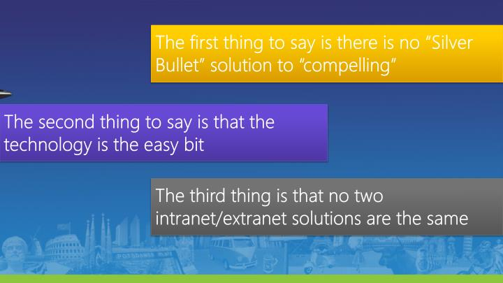 """The first thing to say is there is no """"Silver Bullet"""" solution to """"compelling"""""""
