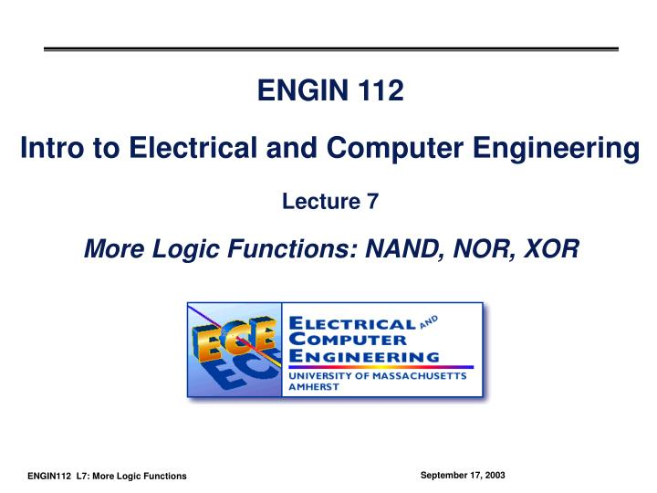Engin 112 intro to electrical and computer engineering lecture 7 more logic functions nand nor xor