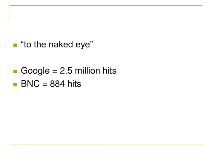 """""""to the naked eye"""