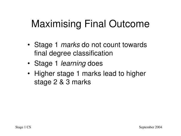 Maximising Final Outcome