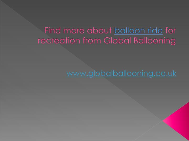 Find more about balloon ride for recreation from global ballooning