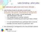 late binding pilot jobs