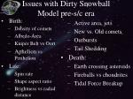 issues with dirty snowball model pre s c era